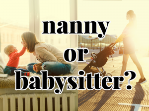 What's the difference between a nanny and a babysitter?