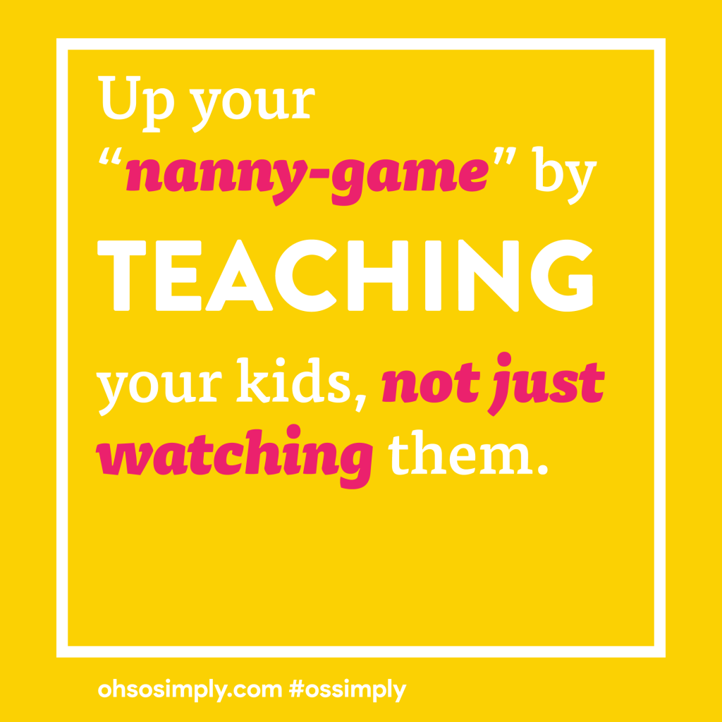 Up your nanny game by teaching your kids, not just watching them.
