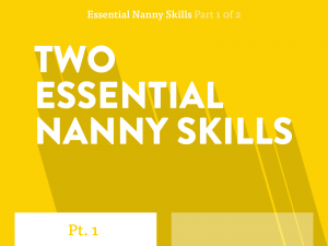 Essential Nanny Skills part 1 of 2. Two Essential nanny skills
