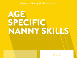 Essential Nanny Skills part 2 of 2. Age Specific Nanny Skills