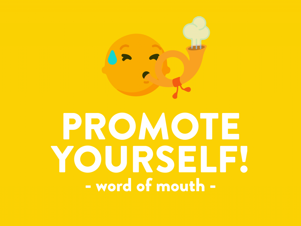promote yourself! word of mouth