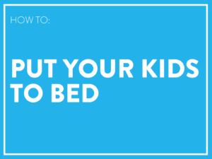 How to put your kids to bed