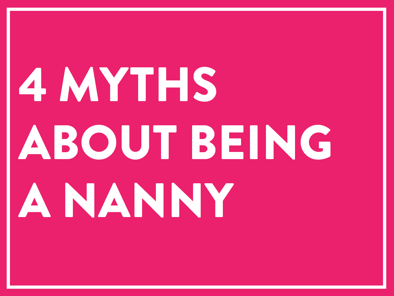 4 Myths about being a nanny