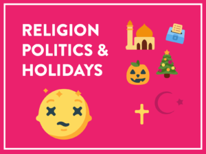 Religion, Politics, & Holidays