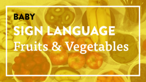 Baby Sign Language, Fruits and Vegetables