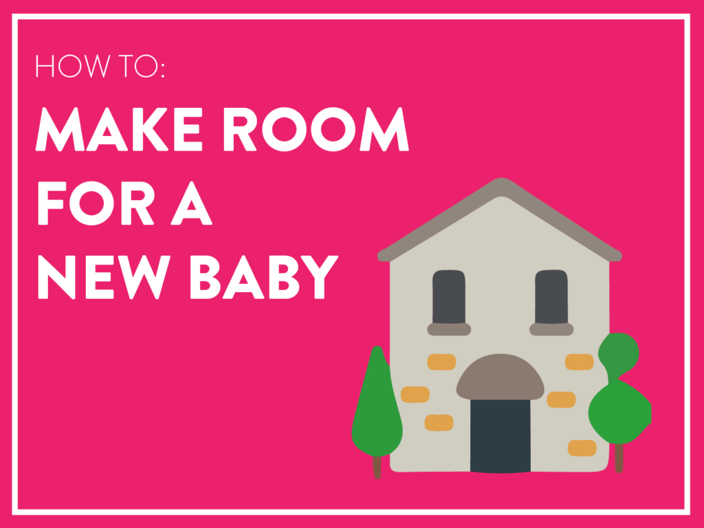 How to make room for a new baby
