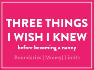 three things i wish i knew before becoming a nanny