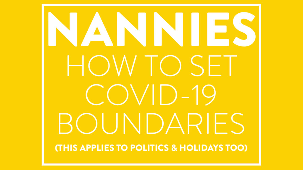Nannies: How to Set COVID-19 Boundaries (This applies to politics & holidays too)