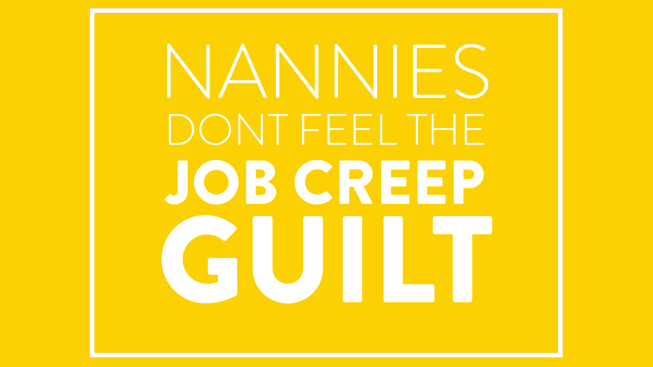 Nannies Don't Feel the Job Creep Guilt