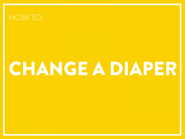 How to change a diaper.